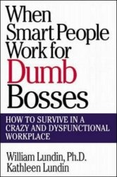 Книга When Smart People Work for Dumb Bosses: How to Survive in a Crazy and Dysfunctional Workplace