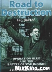 Книга Road to Destruction: Operation Blue and the Battle of Stalingrad 1942-43: A Photographic History