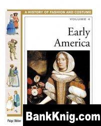 Книга Early America (History of Costume and Fashion volume 4) pdf  3,03Мб