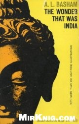 Книга The Wonder that was India: A Survey of the Culture of the Indian Sub-Continent Before the Coming of the Muslims