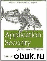Книга Jeff Six - Application Security for the Android Platform. Processes, Permissions, and Other Safeguards