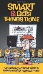 Книга Smart and Gets Things Done: Joel Spolsky's Concise Guide to Finding the Best Technical Talent