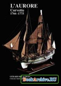 Книга Corvette L Aurore: Conçue par Nicolas Ozanne, réalisée par le constructeur Bonvoisin, 1766-1775.