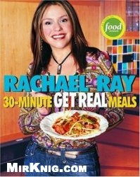 Книга 30-Minute Get Real Meals: Eat Healthy Without Going to Extremes
