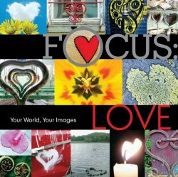 Книга Focus: Love: Your World, Your Images