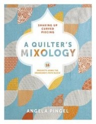 Книга A Quilter's Mixology: Shaking Up Curved Piecing
