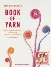 Книга Книга The Knitter's Book of Yarn: The Ultimate Guide to Choosing, Using, and Enjoying Yarn
