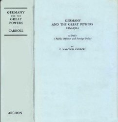 Germany and the Great Powers 1866-1914: A Study in Public Opinion and Foreign Policy
