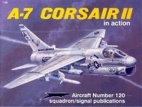 Aircraft Number 120: A-7 Corsair II in Action.