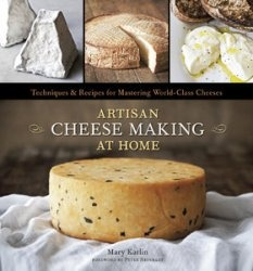 Книга Artisan Cheese Making at Home: Techniques & Recipes for Mastering World-Class Cheeses