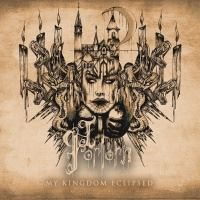 I, Forlorn >  My Kingdom Eclipsed (2017)