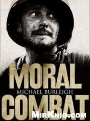 Книга Moral Combat - A History of World War II