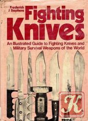 Книга Книга Fighting Knives: An Illustrated Guide to Fighting Knives and Military Survival Weapons of the World
