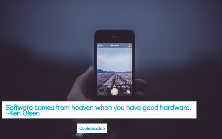 Software comes from heaven when you have good hardware. ~Ken Olsen