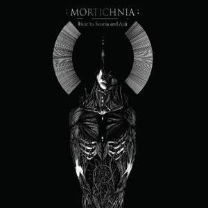 Mortichnia > Heir To Scoria And Ash  (2016)