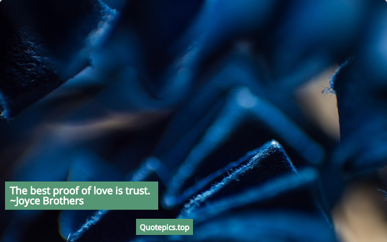The best proof of love is trust. ~Joyce Brothers