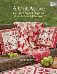 Книга A Cut Above: Turn Charm Squares, Strips, and More into Beautiful Patchwork