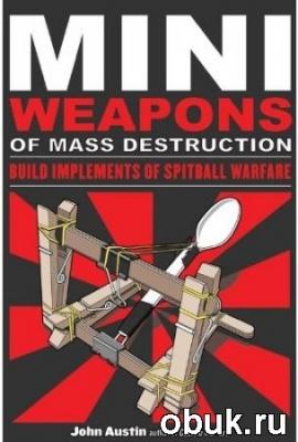 Книга John Austin - Mini weapons of mass destruction