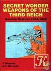 Secret Wonder Weapons of the Third Reich: German Missiles 1934-1945