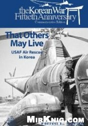 Книга That Others May Live: USAF Air Rescue in Korea