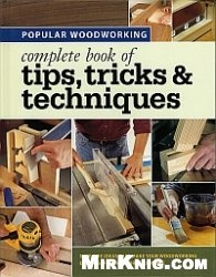 Complete Book of Tips Tricks and Techniques - Popular Woodworking  Publication