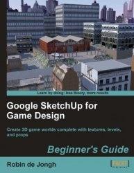 Книга Google SketchUp for Game Design - Beginner's Guide