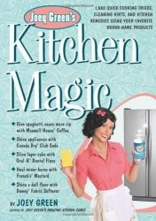 Книга Joey Green's Kitchen Magic: 1,882 Quick Cooking Tricks, Cleaning Hints, and Kitchen Remedies Using Your Favorite Brand-Name Products