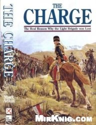 Книга The Charge: The Real Reason Why the Light Brigade was Lost