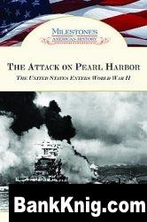 Книга The Attack on Pearl Harbor: The United States Enters World War II pdf (e-book) 12,5Мб