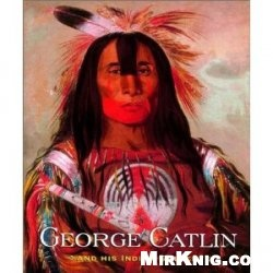 Книга George Catlin and His Indian Gallery
