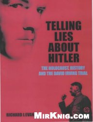 Telling Lies About Hitler - The Holocaust, History and the David Irving Trial