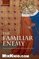 Книга The Familiar Enemy: Chaucer, Language, and Nation in the Hundred Years War