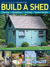 Журнал Fine Homebuilding. Build A Shed (Summer 2014)