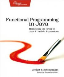 Книга Functional Programming in Java: Harnessing the Power Of Java 8 Lambda Expressions