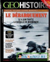 Журнал Geo Histoire N 15 - Le Debarquement. Le 6 Juin 1944 et le Bataille de Normandie