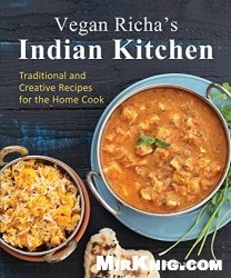 Книга Vegan Richa's Indian Kitchen: Traditional and Creative Recipes for the Home Cook