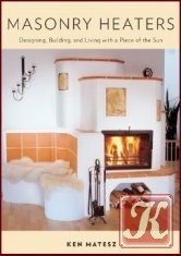 Книга Masonry Heaters: Designing, Building, and Living with a Piece of the Sun