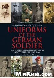 Книга Uniforms of the German Solider: An Illustrated History from 1870 to the Present Day