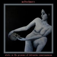 Weltschmerz >  Static In The Presence Of Intrusive Consciousness (2017)