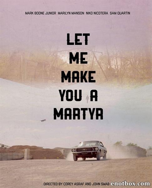 Давай я сделаю тебя мучеником / Let Me Make You a Martyr (2016/WEB-DL/WEB-DLRip)
