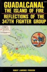 Книга Guadalcanal, the Island of Fire: Reflections of the 347th Fighter Group
