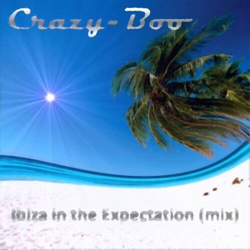 Crazy-Boo - Ibiza in the Expectation (mix)
