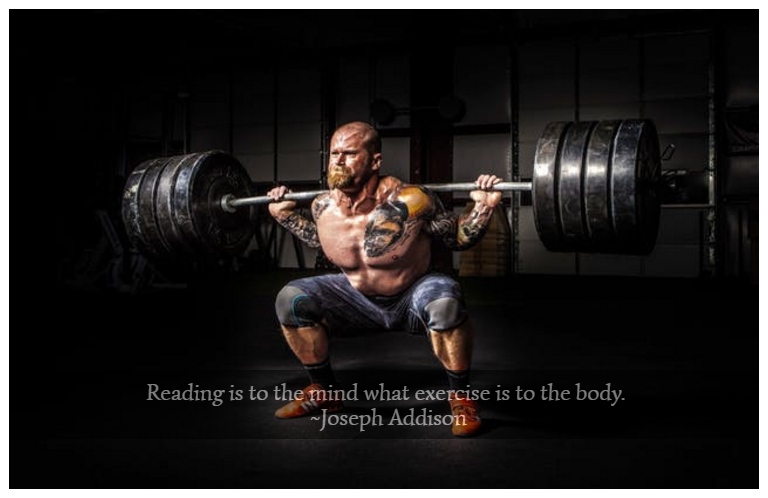 Reading is to the mind what exercise is to the body. ~Joseph Addison