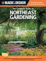 Книга Black & Decker The Complete Guide to Northeast Gardening