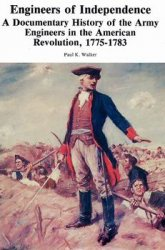 Книга Engineers of Independence: A Documentary History of the Army Engineers in the American Revolution, 1775-1783
