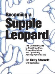 Книга Becoming a Supple Leopard: The Ultimate Guide to Resolving Pain, Preventing Injury, and Optimizing Athletic Performance