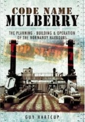 Книга CODE NAME MULBERRY: The Planning Building and Operation of the Normandy Harbours