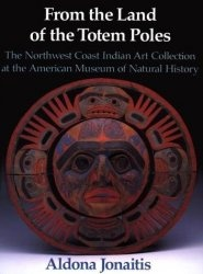 Книга From the Land of the Totem Poles: The Northwest Coast Indian Art Collection at the American Museum of Natural History