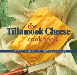 Книга The Tillamook Cheese Cookbook: Celebrating Over a Century of Excellence