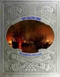 Книга The Coastal War - Chesapeake Bay to Rio Grande (Civil War Series)